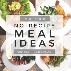 No-Recipe Meal ideas // Whole Life Handbook // www.WholeLifeHandbook.com